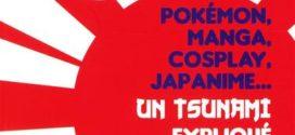 """""""Pokémon, Manga, Cosplay, Japanime… Un tsunami expliqué aux parents !"""""""